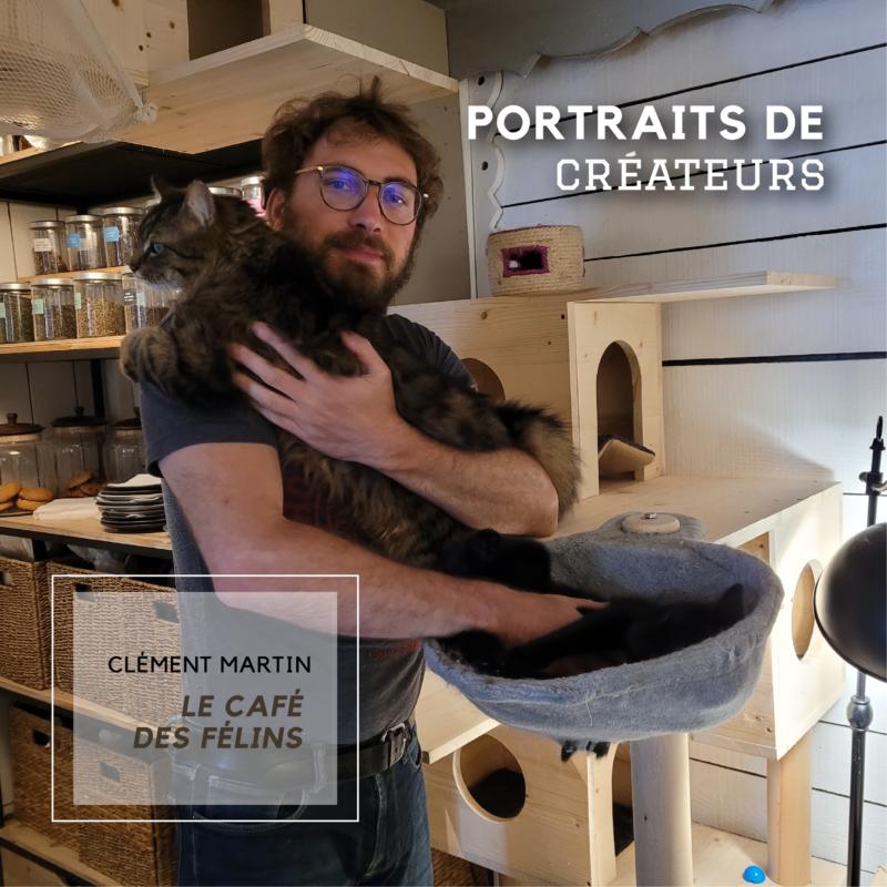 PORTRAITS DE CRÉATEURS   Clément Martin : Le café des félins